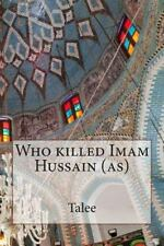 Who Killed Imam Hussain (as) by Talee (2014, Paperback)