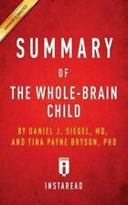 Summary of the Whole-Brain Child: By Daniel J. Siegel and Tina Payne Bryson Incl