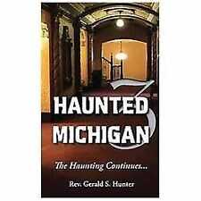 Haunted Michigan 3: The Haunting Continues, Rev. Gerald S. Hunter, New Books