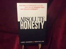 ABSOLUTE HONESTY By Larry Johnson & Bob Phillips .Building A Corporate Culture-