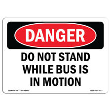 OSHA Danger - Do Not Stand While Bus Is In Motion | Heavy Duty Sign or Label