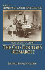 The Old Doctor's Rigmarole : Memoirs of a Civil War Surgeon by Edward Stuart...