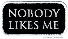NOBODY LIKES ME embroidered iron-on PATCH ANTI-SOCIAL BIKER VEST NAMETAG LONER