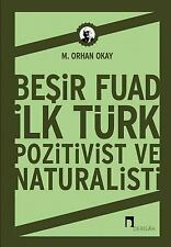 Besir Fuad : Ilk Turk Pozitivist Ve Naturalisti by Orhan M. Okay (2016,...