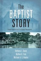 Baptist Story : From English Sect to Global Movement, Hardcover by Chute, Ant...