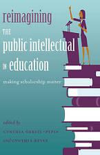 Reimagining The Public Intellectual In Education  9781433125218