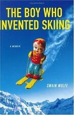 The Boy Who Invented Skiing: A Memoir Wolfe, Swain Hardcover