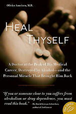 Heal Thyself: A Doctor at the Peak of His Medical Career, Destroyed by Alcohol--