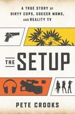 The Setup: A True Story of Dirty Cops, Soccer Moms, and Reality TV by Crooks