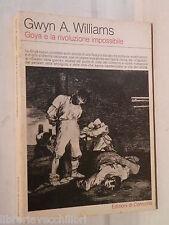 GOYA E LA RIVOLUZIONE IMPOSSIBILE Gwyn A Williams Edizioni di Comunita Arte di e