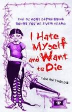 I Hate Myself and Want to Die by Tom Reynolds (2005, Hardcover) VGC