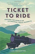 Ticket to Ride: Around the World on 49 Unusual Train Journeys by Chesshyre, Tom
