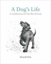 A Dog's Life : A Celebration of Our Best Friend by Hannah Dale (2017, Hardcover)