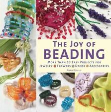 The Joy of Beading: More than 50 Easy Projects for Jewelry, Flowers, Decor, Acc