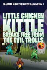 Little Chicken Kittle Breaks Free from the Evil Trolls by Sharalee Marie...