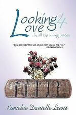 Looking 4 Love in All the Wrong Places : If you search for Him with all your...