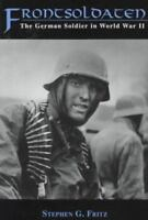 Frontsoldaten: The German Soldier in World War II by Fritz, Stephen G.