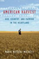 American Harvest: God, Country, and Farming in the Heartland - VERY GOOD
