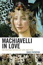 Machiavelli in Love: The Modern Politics of Love and Fear: By Patapan, Haig