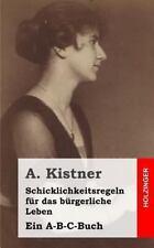 Schicklichkeitsregeln F�r das B�rgerliche Leben : Ein A-B-C-Buch by A....