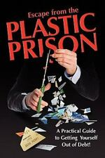 Escape from the Plastic Prison : A Practical Guide to Getting Yourself Out of...