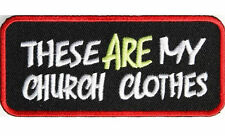 Embroidered Iron Or Sew On Cloth Biker Vest Patch ~ These Are My Church Clothes~