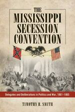 The Mississippi Secession Convention : Delegates and Deliberations in...