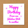 BITCH BIRTHDAY CARD girl friend daughter female glamorous fabulous sexy funny