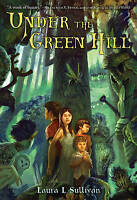NEW Under the Green Hill by Laura L. Sullivan