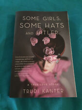 Some Girls, Some Hats and Hitler:A Love Story Trudi Kanter (2014, Paperback)