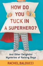 How Do You Tuck In a Superhero?: And Other Delight