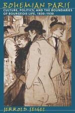 Bohemian Paris : Culture, Politics, and the Boundaries of Bourgeois Life Seigel