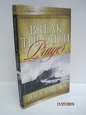 Breakthrough Prayer: The Secret To What You Need From God by Jim Cymbala