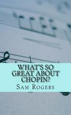 What's So Great about Chopin? : A Biography of Frederic Chopin Just for Kids!...