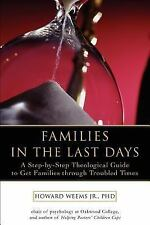 Families in the Last Days : A Step-by-Step Theological Guide to Get Families...