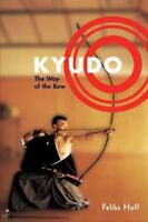 Kyudo: The Way of the Bow by Hoff, Feliks F.