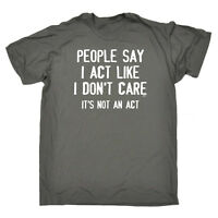 Funny Novelty T-Shirt Mens tee TShirt - People Say I Act Like I Dont Care Its No