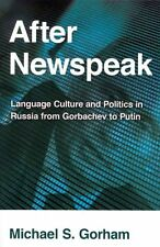 After Newspeak: Language Culture and Politics in Russia from Gorbachev to Putin,