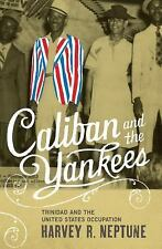 Caliban and the Yankees : Trinidad and the United States Occupation by Harvey...