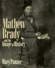 Mathew Brady and the Image of History by Mary Panzer / Jeana K Foley