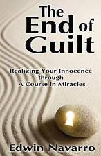 NEW The End of Guilt: Realizing Your Innocence through A Course in Miracles