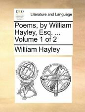 Poems, By William Hayley, Esq. ...  Volume 1 Of 2: By William Hayley