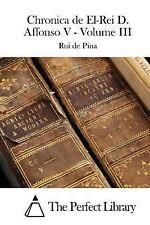 Chronica de el-Rei D. Affonso V - Volume III by Rui de Pina (2015, Paperback)