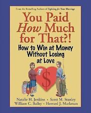 You Paid How Much for That?! : How to Win at Money Without Losing at Love by...