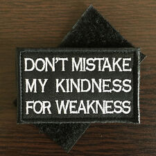 DON'T MISTAKE MY KINDNESS FOR WEAKNESS USA MILITARY TACTICAL MORALE BADGE PATCH