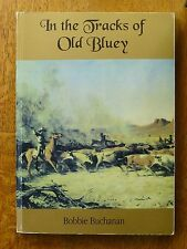 In the Tracks of Old Bluey: The Life Story of Explorer Nat Buchanan by Bobbie...