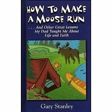 B002K439EI How to Make a Moose Run... And Other Great Lessons My Dad Taught Me