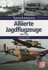 Typenkompass - Alliierte Jagdflugzeuge 1939-1945 von Alexander Lüdeke