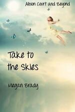 Albion Court and Beyond: Take to the Skies by Megan Brady (2013, Paperback)