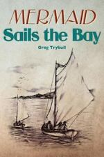 Mermaid Sails the Bay: Three Boys. One Small Boat. And an Ocean of Adventure.